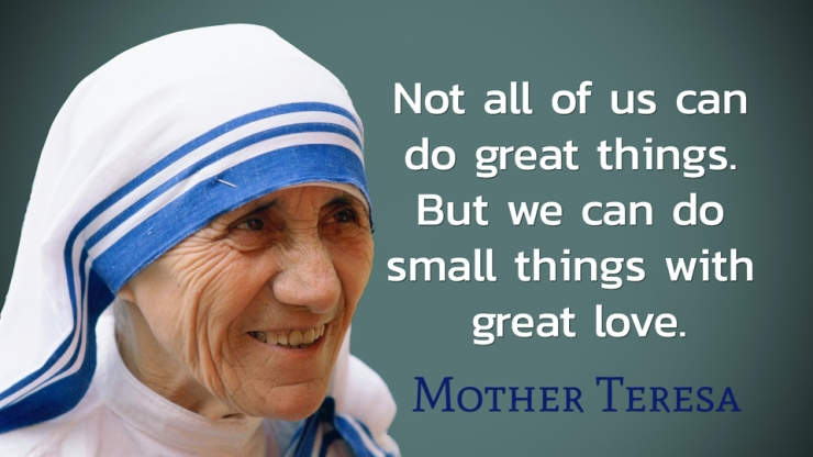 1483732162885-not-all-of-us-can-do-great-things-but-we-can-do-small-things-with-great-love
